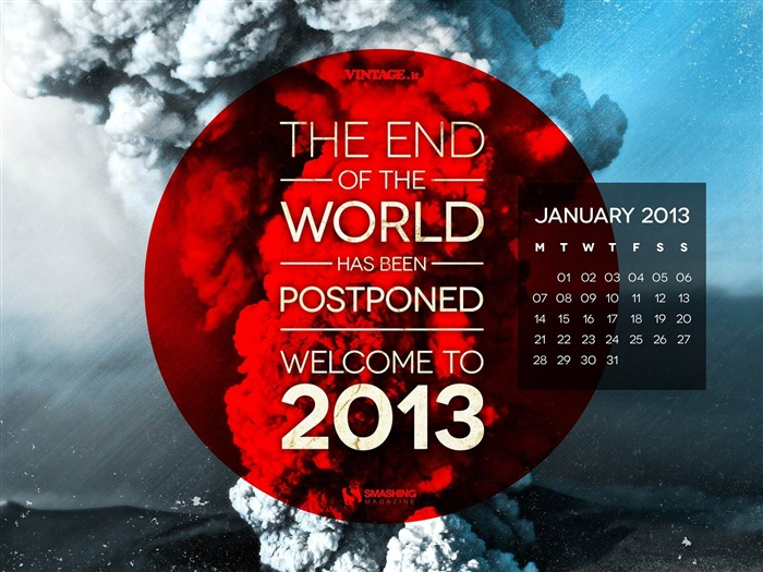End Of The World Postponed-January 2013 calendar desktop themes wallpaper Views:11815 Date:1/1/2013 5:24:40 AM